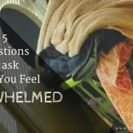 Five Questions to Ask When Feeling Overwhelmed
