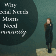 Why Special Needs Moms Need Community {Special Announcement}