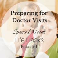 Preparing for Doctor Visits {Special Needs Life Hacks – Episode 1}