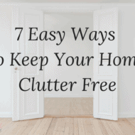 Seven Easy Ways to Keep Your Home Clutter Free