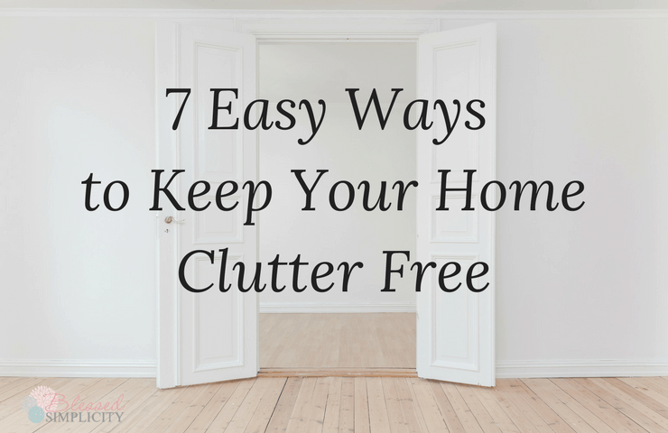 After you declutter your home, keeping it clutter free is a daily process.  Here are seven easy ways to keep your home clutter free.