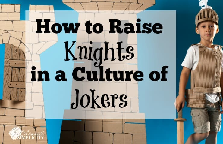 Raising Knights in a Culture of Jokers – {Knights in Training Book Review}