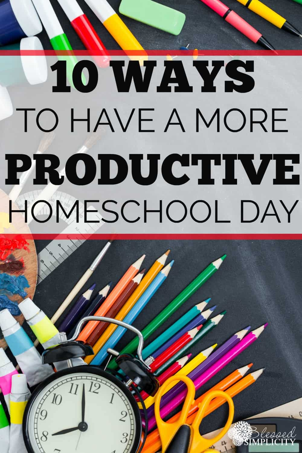 Ten great ways to have a more productive homeschool day, stay focused and accomplish your list!