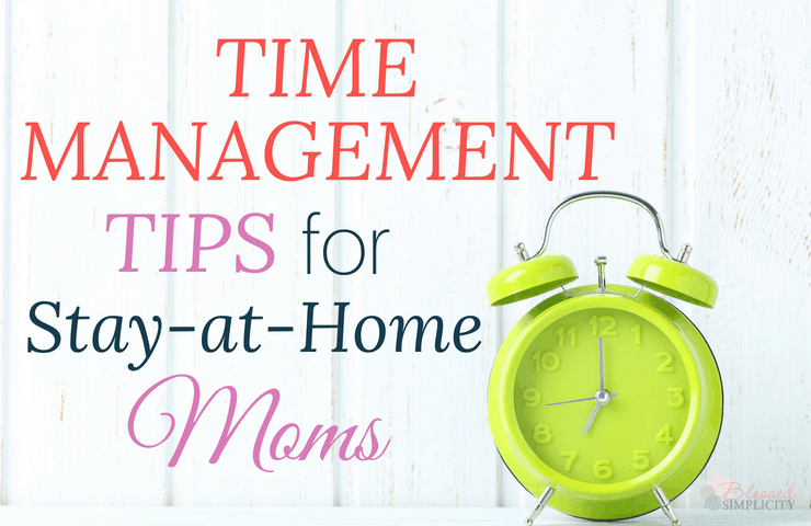 Time Management Tips For Stay At Home Moms Blessed Simplicity