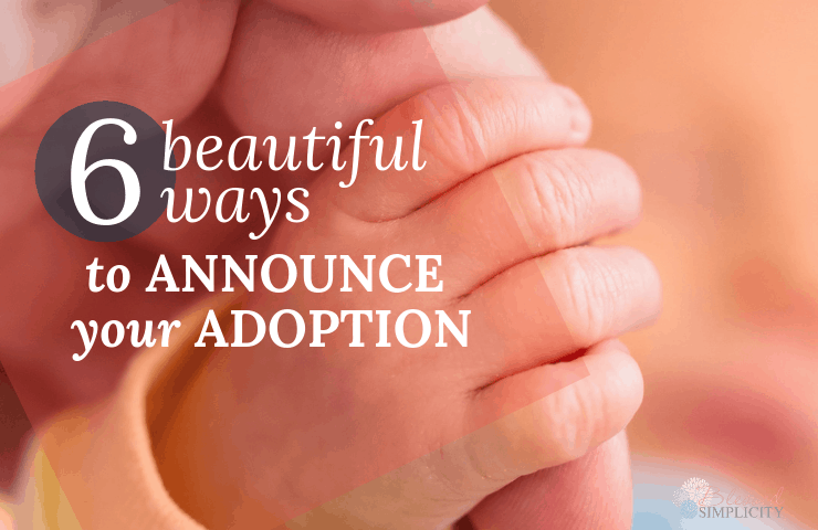 Now that you have decided to adopt a baby, it's time to make the adoption announcement.  Use these six creative ways to announce your private adoption or adoption from foster care.  | foster to adopt | how to adopt | baby adoption |  #blessedsimplicity #fostercare #adoption #fosterparent #adoptiveparent