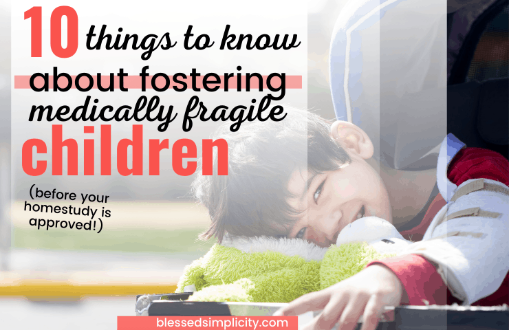 Becoming a foster parent for a medically fragile foster child is extraordinarily difficult and rewarding at the same time. Foster care for these children is a huge need in the child welfare community. Find out if medically fragile foster care may be right for you! | foster parent | foster to adopt | medically complex | special needs foster care | #blessed simplicity #fostercare #fostertoadopt #medicallyfragile